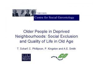 Older People in Deprived Neighbourhoods Social Exclusion and
