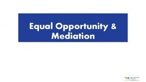 Equal Opportunity Mediation Equal Opportunity its the Law