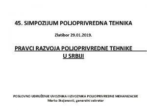 45 SIMPOZIJUM POLJOPRIVREDNA TEHNIKA Zlatibor 29 01 2019