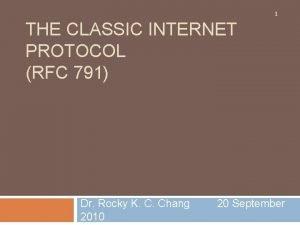 1 THE CLASSIC INTERNET PROTOCOL RFC 791 Dr