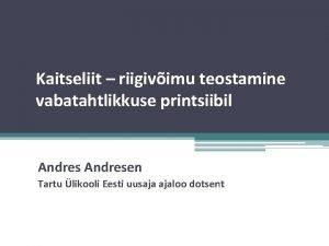 Kaitseliit riigivimu teostamine vabatahtlikkuse printsiibil Andresen Tartu likooli
