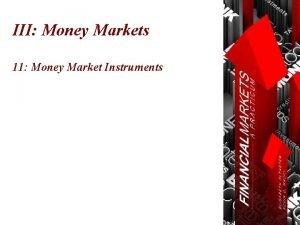 III Money Markets 11 Money Market Instruments Money