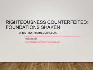RIGHTEOUSNESS COUNTERFEITED FOUNDATIONS SHAKEN CHRIST OUR RIGHTEOUSNESS 5