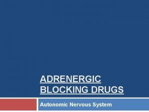 ADRENERGIC BLOCKING DRUGS Autonomic Nervous System Adrenergic Blocking
