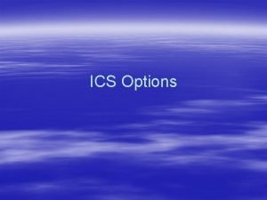 ICS Options Background The ICS has been cashflow