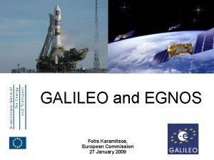 EUROPEAN COMMISSION GALILEO and EGNOS Fotis Karamitsos European