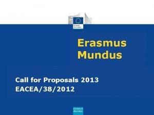 Erasmus Mundus Call for Proposals 2013 EACEA382012 Erasmus