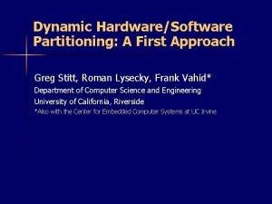 Dynamic HardwareSoftware Partitioning A First Approach Greg Stitt