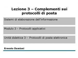 Lezione 3 Complementi sui protocolli di posta Sistemi
