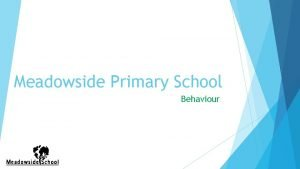 Meadowside Primary School Behaviour Behaviour What was the