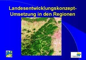 Landesentwicklungskonzept Umsetzung in den Regionen Zielerreichung Umsetzung Strategisches