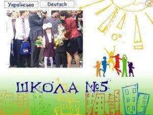 Ukrainisch Deutsch Hauptseite Geschichte der Schule heutzutage Der