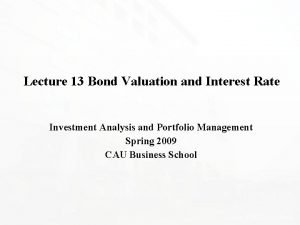 Lecture 13 Bond Valuation and Interest Rate Investment