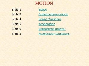MOTION Slide 2 Speed Slide 3 Distancetime graphs