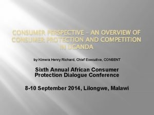 CONSUMER PERSPECTIVE AN OVERVIEW OF CONSUMER PROTECTION AND