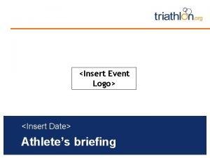 Insert Event Logo Insert Date Athletes briefing Briefing