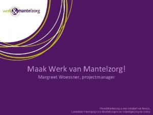 Maak Werk van Mantelzorg Margreet Woessner projectmanager WerkMantelzorg