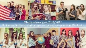 Oferta edukacyjna 20162017 II Liceum Oglnoksztaccego im Janusza