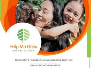 Connecting Families to Developmental Services Presentation Objectives Learn