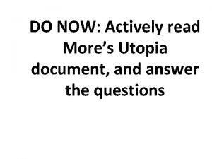 DO NOW Actively read Mores Utopia document and