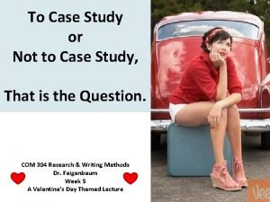 To Case Study or Not to Case Study