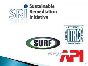 Sustainable Remediation Initiative 1 GSR Definitions Green Remediation