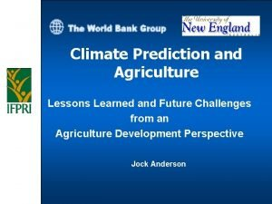 Climate Prediction and Agriculture Lessons Learned and Future