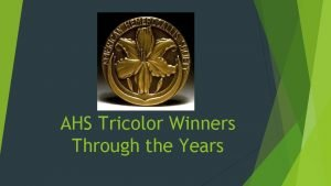 AHS Tricolor Winners Through the Years AHS Tricolor