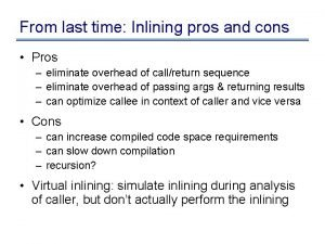 From last time Inlining pros and cons Pros