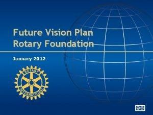 Future Vision Plan Rotary Foundation January 2012 Future