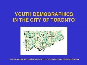 YOUTH DEMOGRAPHICS IN THE CITY OF TORONTO Toronto