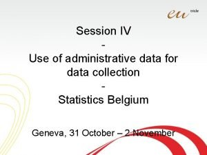 Session IV Use of administrative data for data