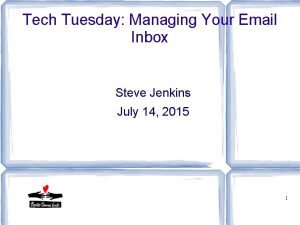 Tech Tuesday Managing Your Email Inbox Steve Jenkins