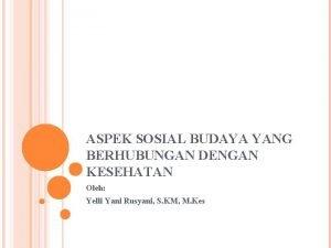 ASPEK SOSIAL BUDAYA YANG BERHUBUNGAN DENGAN KESEHATAN Oleh