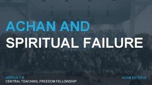 ACHAN AND SPIRITUAL FAILURE JOSHUA 7 8 CENTRAL