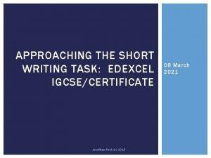 APPROACHING THE SHORT WRITING TASK EDEXCEL IGCSECERTIFICATE Jonathan