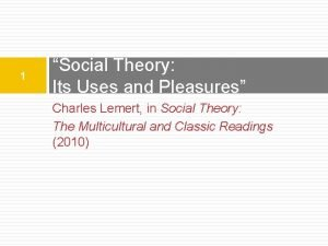 1 Social Theory Its Uses and Pleasures Charles