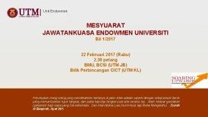 Unit Endowmen MESYUARAT JAWATANKUASA ENDOWMEN UNIVERSITI Bil 12017