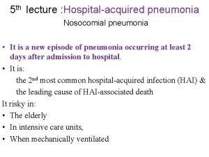 5 th lecture Hospitalacquired pneumonia Nosocomial pneumonia It
