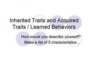 Inherited Traits and Acquired Traits Learned Behaviors How