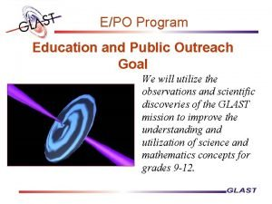 EPO Program Education and Public Outreach Goal We