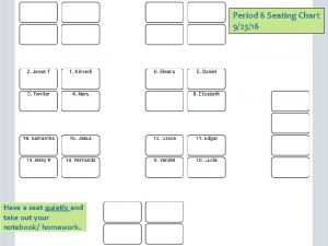 Period 6 Seating Chart 92316 Have a seat