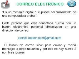 CORREO ELECTRNICO Es un mensaje digital que puede