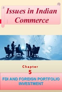 Issues in Indian Commerce Chapter 5 FDI AND