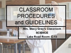 CLASSROOM PROCEDURES and GUIDELINES Mrs Stacy Grays Classroom