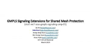 GMPLS Signaling Extensions for Shared Mesh Protection draftietfteasgmplssignalingsmp01