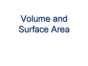Volume and Surface Area Solids Solids are threedimensional