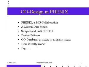 OODesign in PHENIX CHEP2000 PHENIX a BIG Collaboration