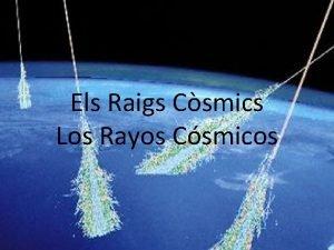 Els Raigs Csmics Los Rayos Csmicos Els raigs