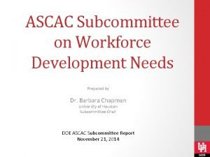 ASCAC Subcommittee on Workforce Development Needs Prepared by